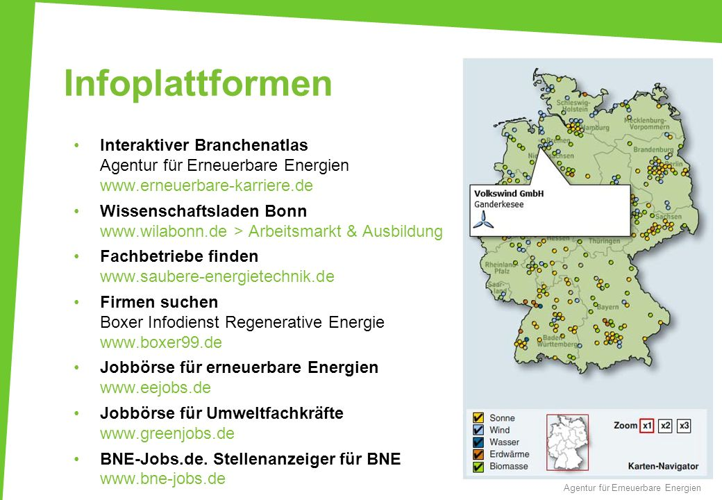 Infoplattformen 12 Agentur für Erneuerbare Energien Interaktiver Branchenatlas Agentur für Erneuerbare Energien www.erneuerbare-karriere.de Wissenscha