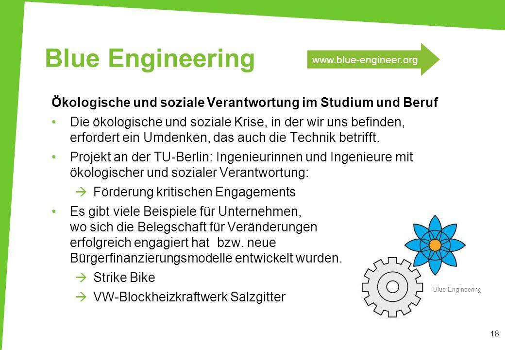 Blue Engineering Ökologische und soziale Verantwortung im Studium und Beruf Die ökologische und soziale Krise, in der wir uns befinden, erfordert ein