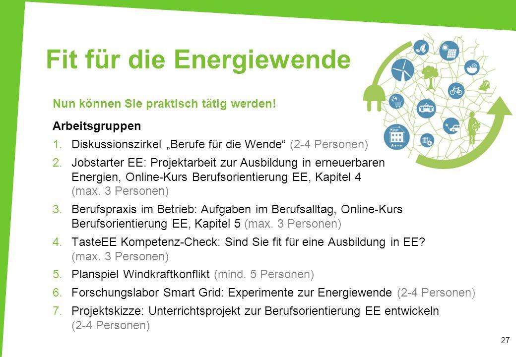 Fit für die Energiewende Nun können Sie praktisch tätig werden! Arbeitsgruppen 1.Diskussionszirkel Berufe für die Wende (2-4 Personen) 2.Jobstarter EE