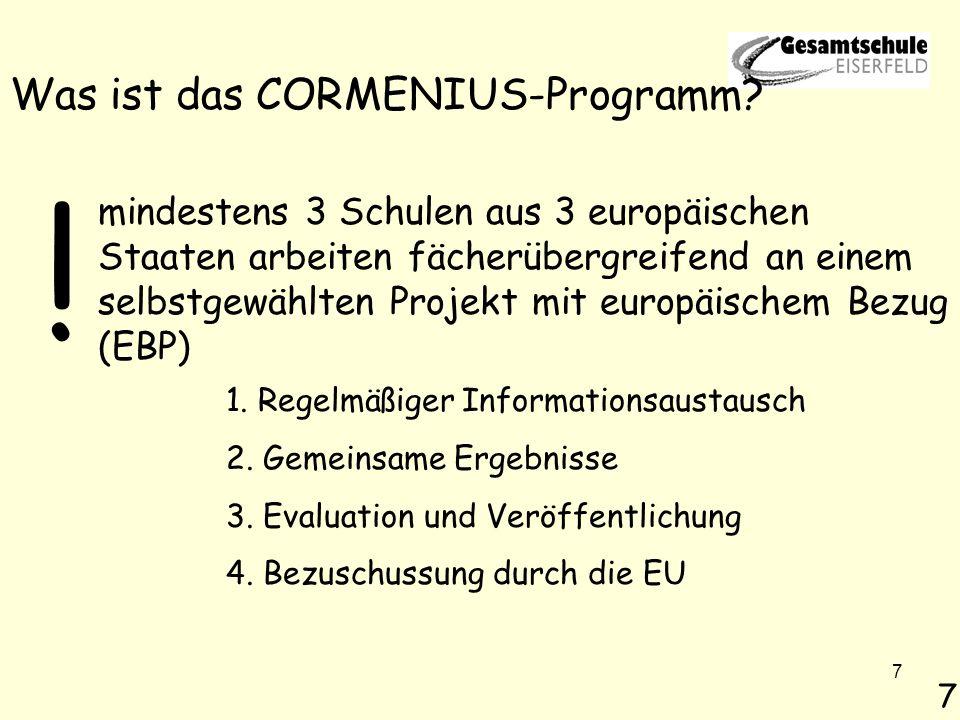 7 Was ist das CORMENIUS-Programm? mindestens 3 Schulen aus 3 europäischen Staaten arbeiten fächerübergreifend an einem selbstgewählten Projekt mit eur