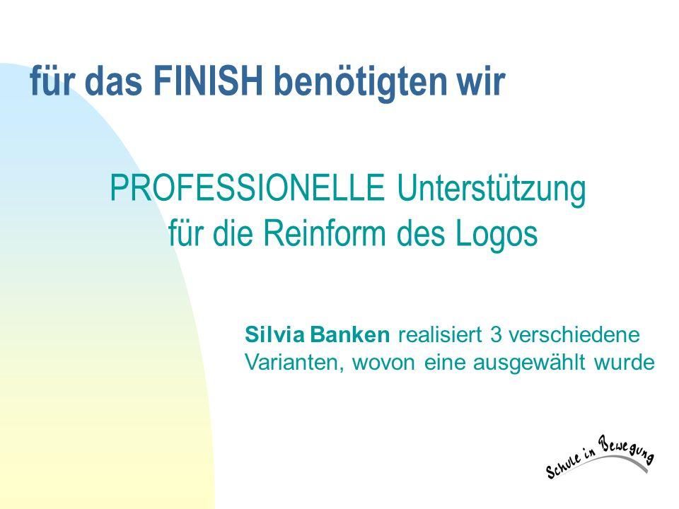 für das FINISH benötigten wir PROFESSIONELLE Unterstützung für die Reinform des Logos Silvia Banken realisiert 3 verschiedene Varianten, wovon eine ausgewählt wurde