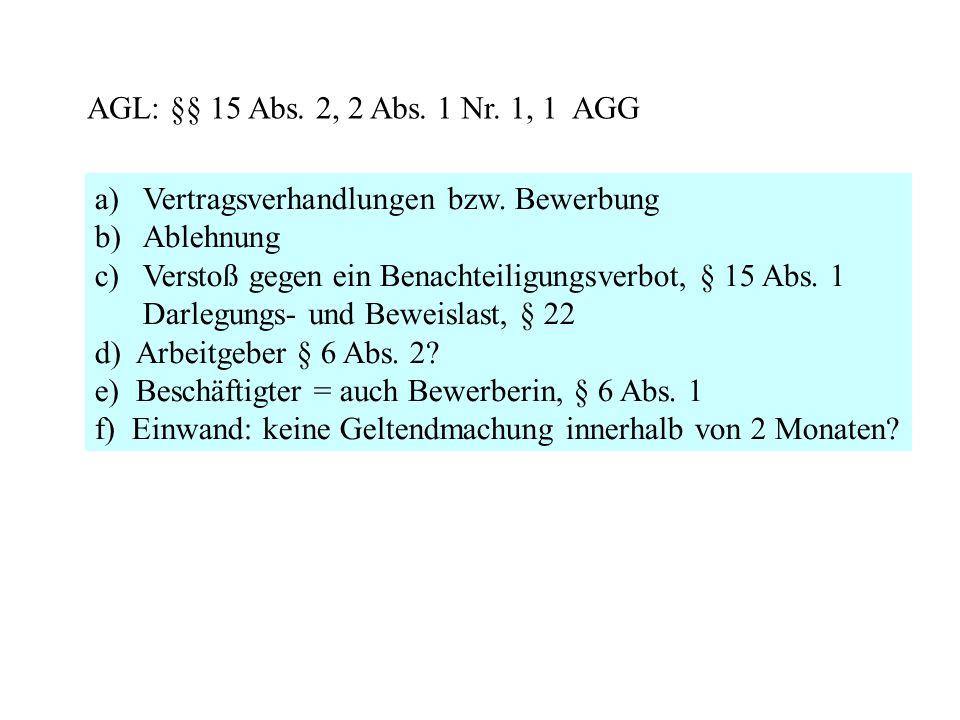 AGL: §§ 15 Abs. 2, 2 Abs. 1 Nr. 1, 1 AGG a)Vertragsverhandlungen bzw. Bewerbung b)Ablehnung c)Verstoß gegen ein Benachteiligungsverbot, § 15 Abs. 1 Da