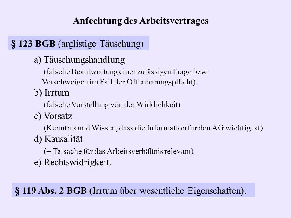 Anfechtung des Arbeitsvertrages a) Täuschungshandlung (falsche Beantwortung einer zulässigen Frage bzw. Verschweigen im Fall der Offenbarungspflicht).