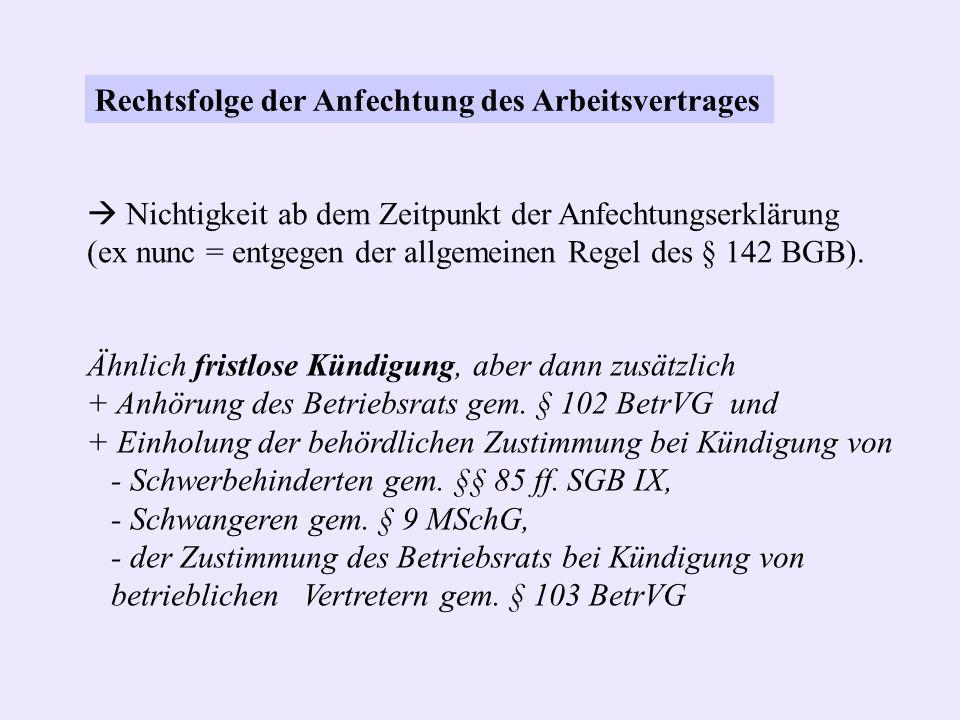 Rechtsfolge der Anfechtung des Arbeitsvertrages Nichtigkeit ab dem Zeitpunkt der Anfechtungserklärung (ex nunc = entgegen der allgemeinen Regel des §