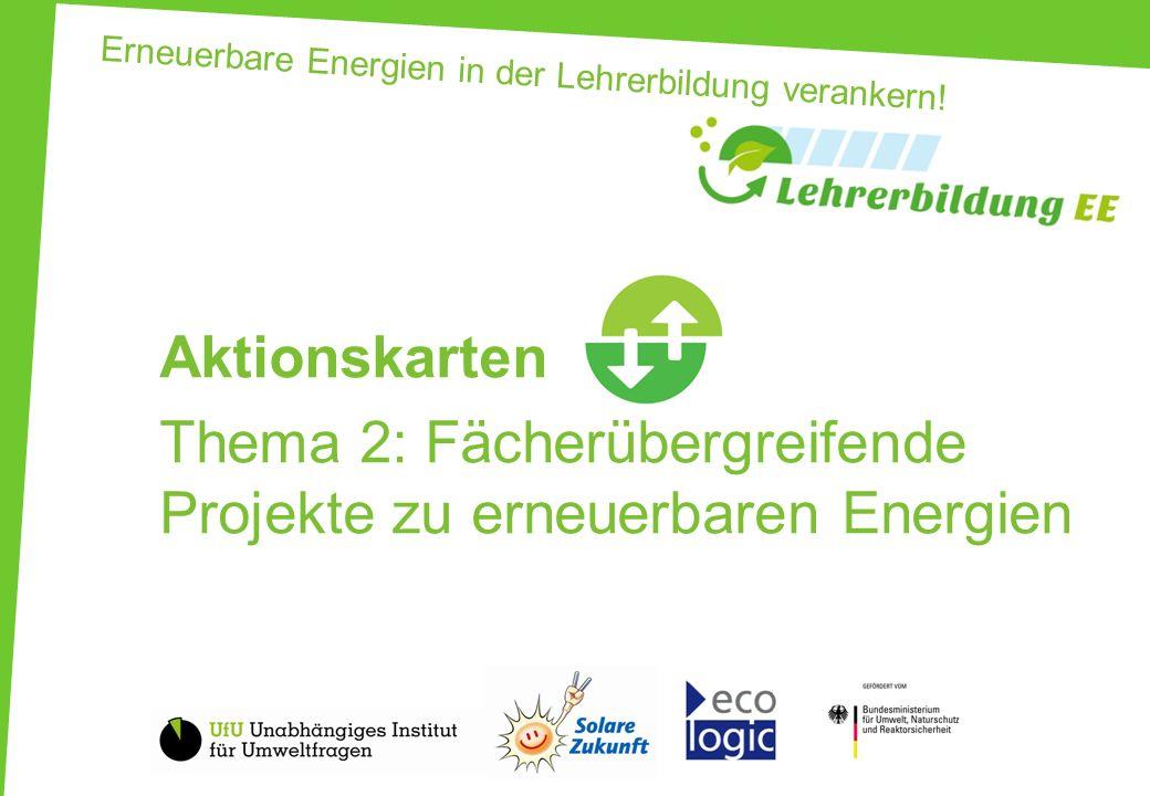 Erneuerbare Energien in der Lehrerbildung verankern! Aktionskarten Thema 2: Fächerübergreifende Projekte zu erneuerbaren Energien
