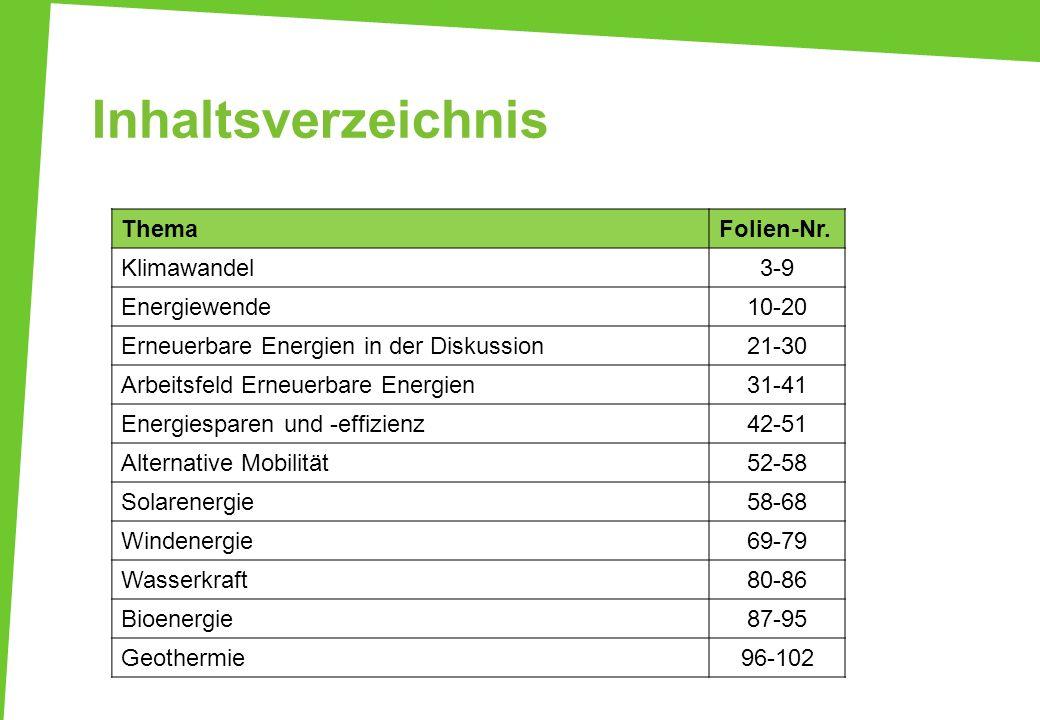 Inhaltsverzeichnis ThemaFolien-Nr. Klimawandel3-9 Energiewende10-20 Erneuerbare Energien in der Diskussion21-30 Arbeitsfeld Erneuerbare Energien31-41