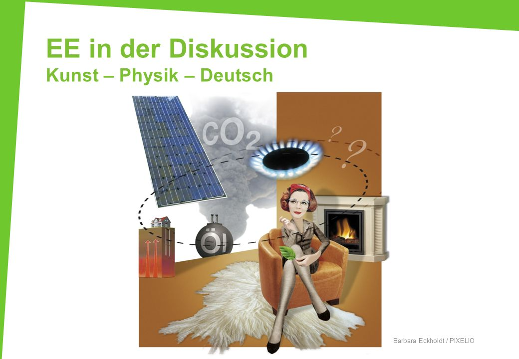 EE in der Diskussion Kunst – Physik – Deutsch © Barbara Eckholdt / PIXELIO
