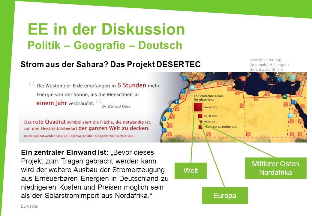 EE in der Diskussion Politik – Geografie – Deutsch www.desertec.org (bearbeitet Behringer / Solare Zukunft e.V. Strom aus der Sahara? Das Projekt DESE