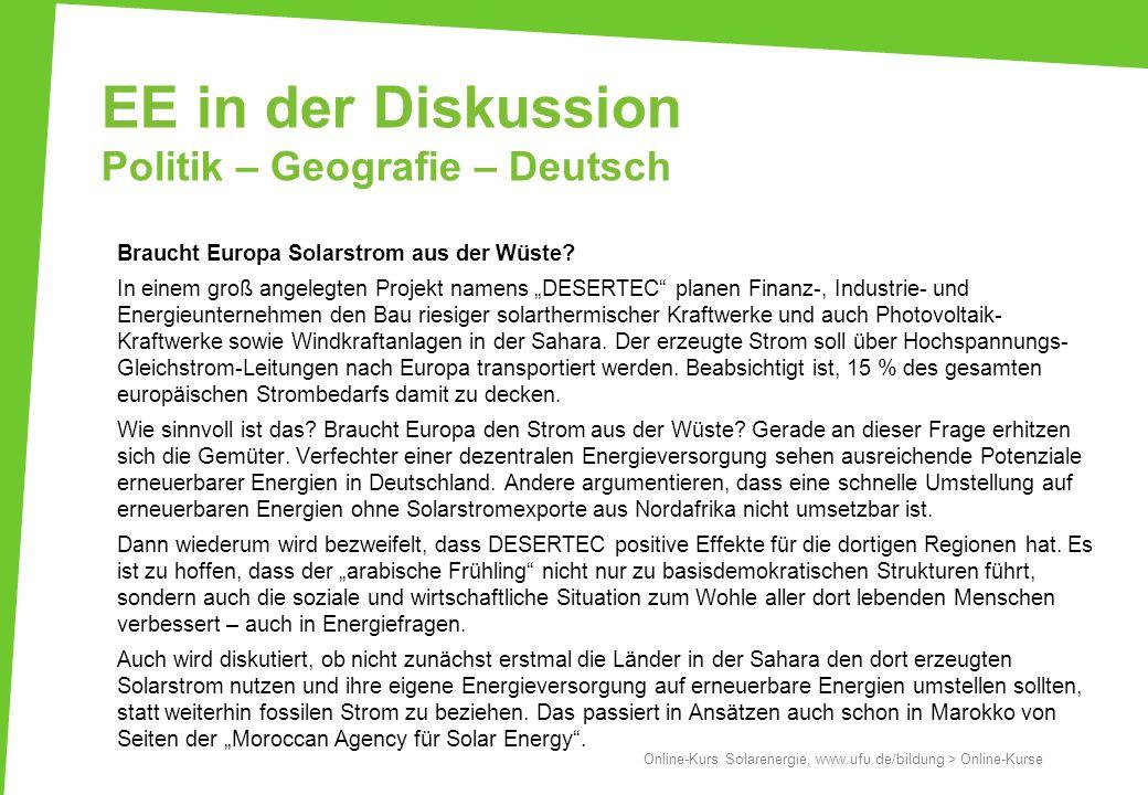 EE in der Diskussion Politik – Geografie – Deutsch Braucht Europa Solarstrom aus der Wüste? In einem groß angelegten Projekt namens DESERTEC planen Fi