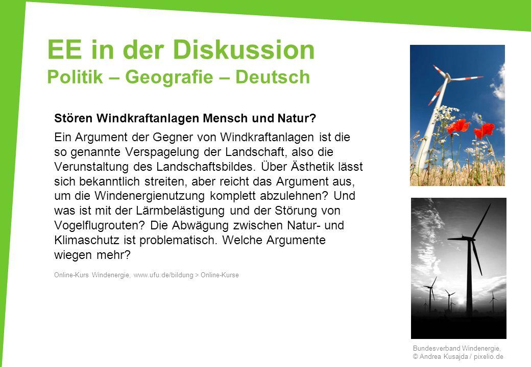 EE in der Diskussion Politik – Geografie – Deutsch Stören Windkraftanlagen Mensch und Natur? Ein Argument der Gegner von Windkraftanlagen ist die so g