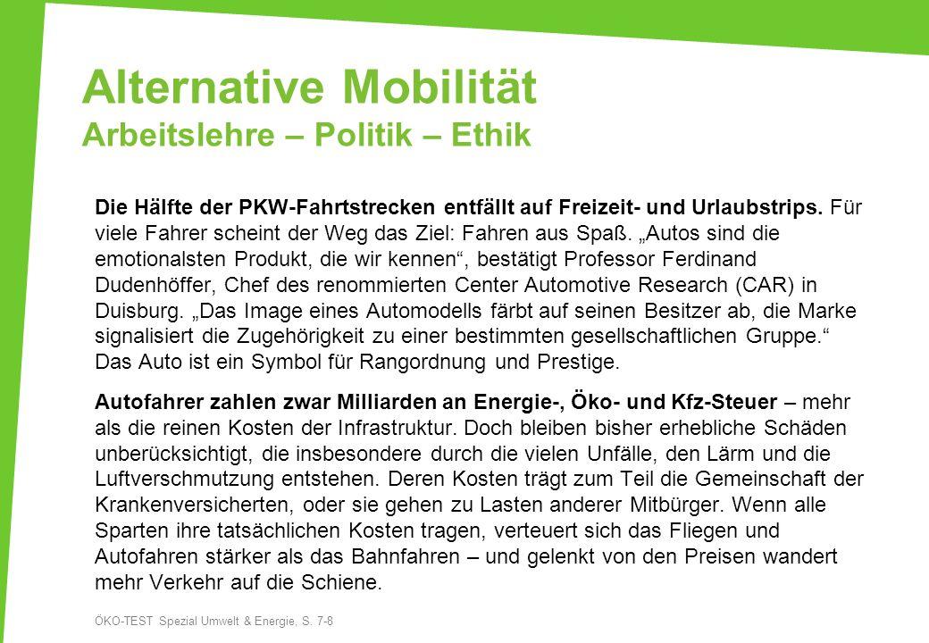 Alternative Mobilität Arbeitslehre – Politik – Ethik Die Hälfte der PKW-Fahrtstrecken entfällt auf Freizeit- und Urlaubstrips. Für viele Fahrer schein