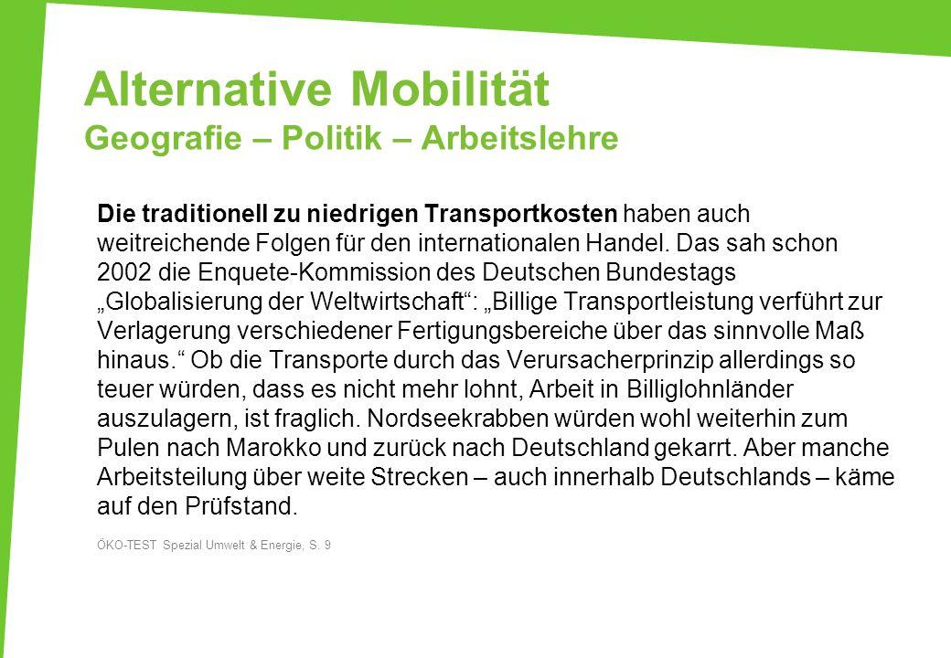 Alternative Mobilität Geografie – Politik – Arbeitslehre Die traditionell zu niedrigen Transportkosten haben auch weitreichende Folgen für den interna