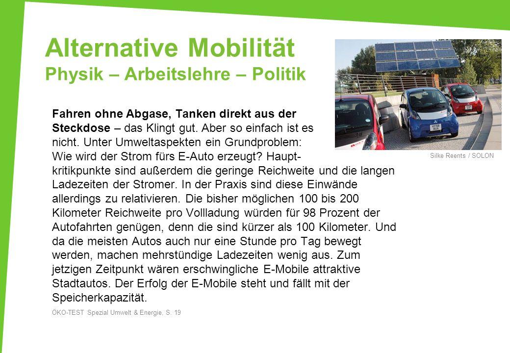 Alternative Mobilität Physik – Arbeitslehre – Politik Fahren ohne Abgase, Tanken direkt aus der Steckdose – das Klingt gut. Aber so einfach ist es nic
