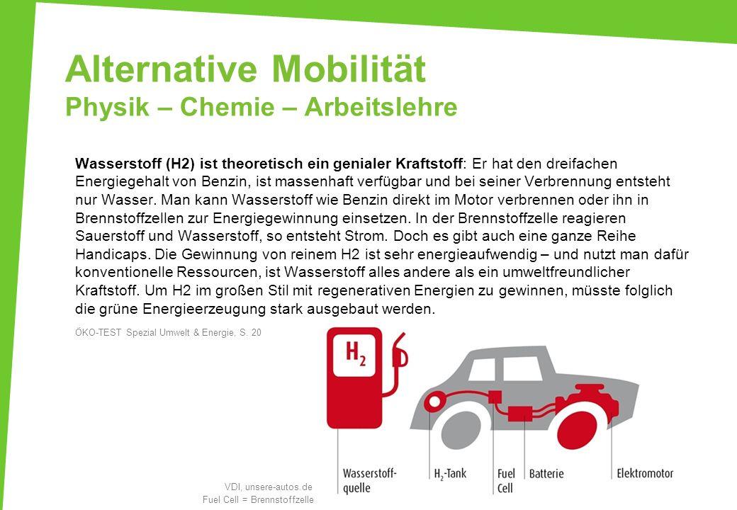 Alternative Mobilität Physik – Chemie – Arbeitslehre Wasserstoff (H2) ist theoretisch ein genialer Kraftstoff: Er hat den dreifachen Energiegehalt von