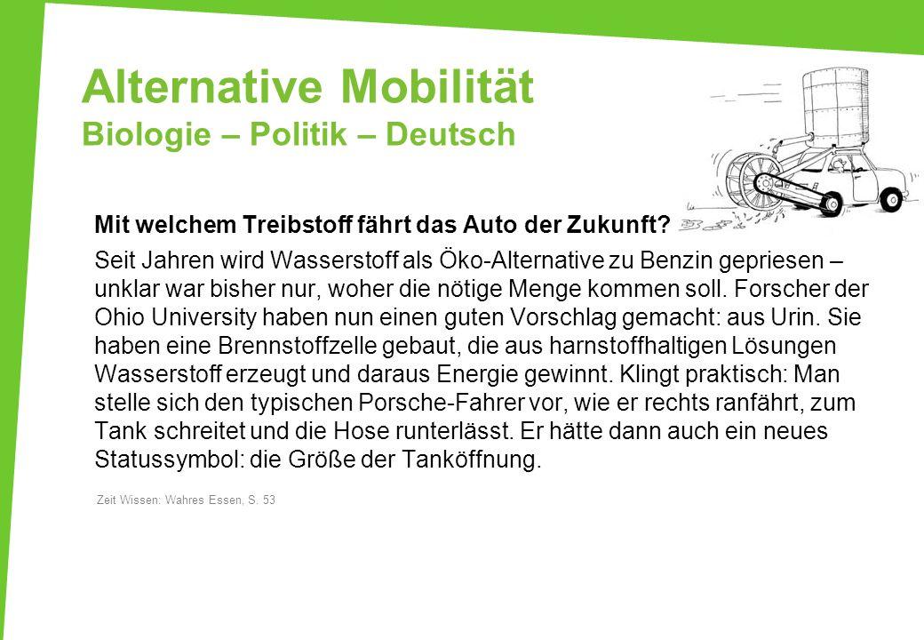 Alternative Mobilität Biologie – Politik – Deutsch Mit welchem Treibstoff fährt das Auto der Zukunft? Seit Jahren wird Wasserstoff als Öko-Alternative
