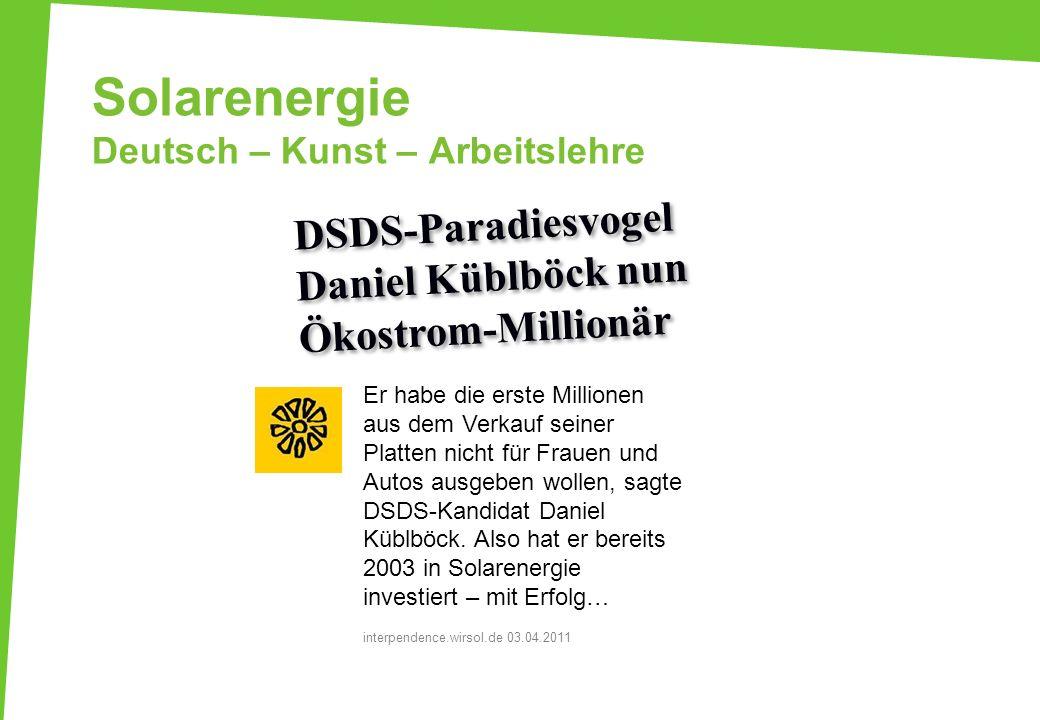 Solarenergie Deutsch – Kunst – Arbeitslehre Er habe die erste Millionen aus dem Verkauf seiner Platten nicht für Frauen und Autos ausgeben wollen, sag