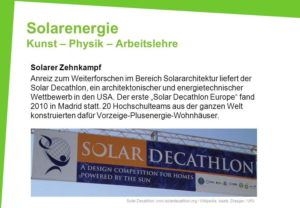 Solarenergie Kunst – Physik – Arbeitslehre Solarer Zehnkampf Anreiz zum Weiterforschen im Bereich Solararchitektur liefert der Solar Decathlon, ein ar