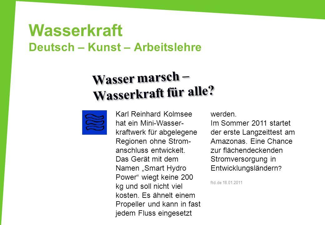 Wasserkraft Deutsch – Kunst – Arbeitslehre Karl Reinhard Kolmsee hat ein Mini-Wasser- kraftwerk für abgelegene Regionen ohne Strom- anschluss entwicke
