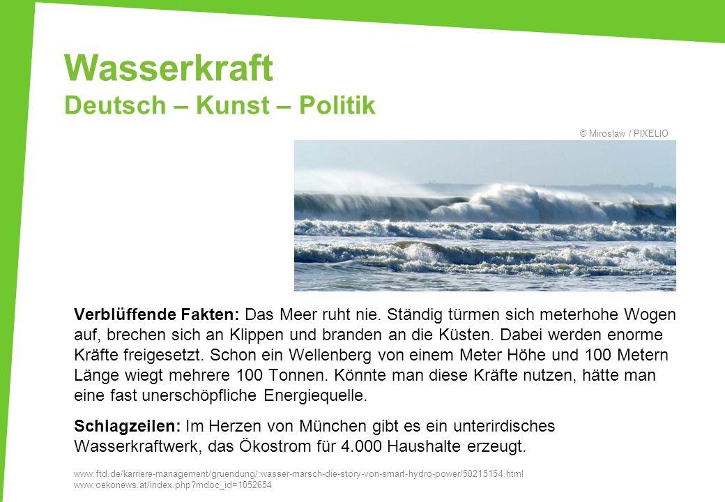 Wasserkraft Deutsch – Kunst – Politik Verblüffende Fakten: Das Meer ruht nie. Ständig türmen sich meterhohe Wogen auf, brechen sich an Klippen und bra