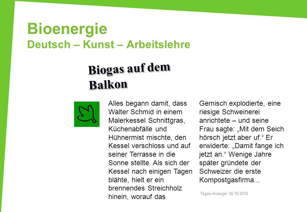 Bioenergie Deutsch – Kunst – Arbeitslehre Alles begann damit, dass Walter Schmid in einem Malerkessel Schnittgras, Küchenabfälle und Hühnermist mischt