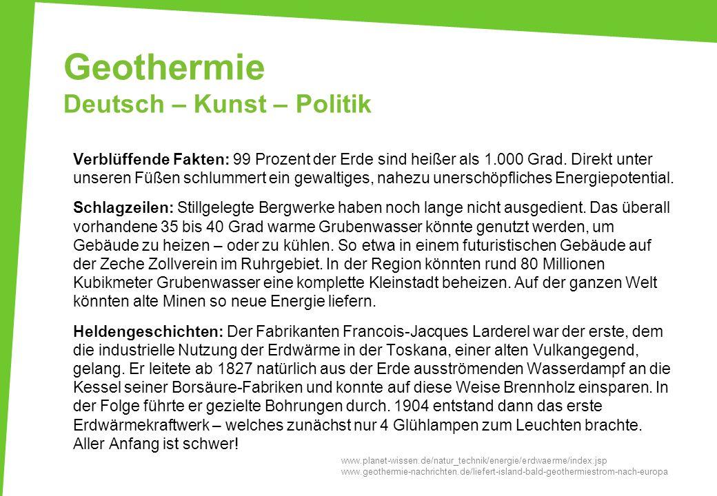 Geothermie Deutsch – Kunst – Politik Verblüffende Fakten: 99 Prozent der Erde sind heißer als 1.000 Grad. Direkt unter unseren Füßen schlummert ein ge