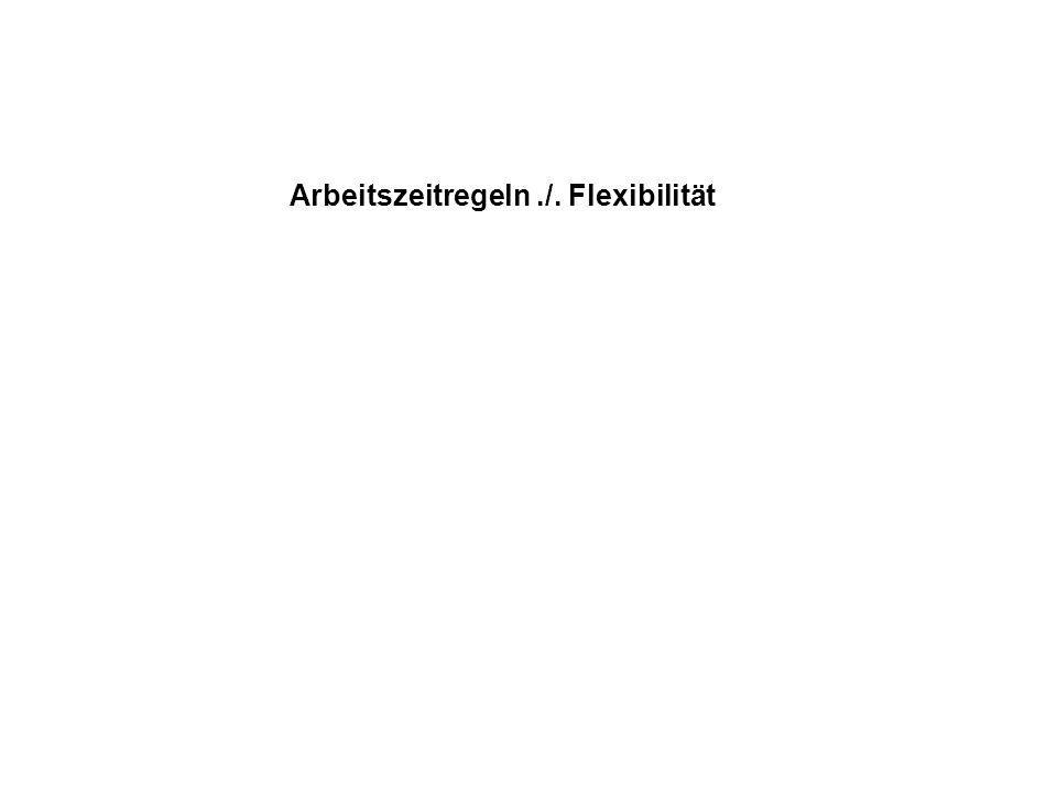 Arbeitszeitregeln./. Flexibilität