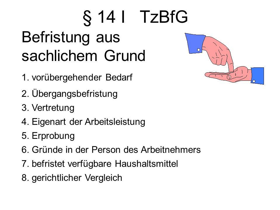 § 14 I TzBfG Befristung aus sachlichem Grund 1. vorübergehender Bedarf 2. Übergangsbefristung 3. Vertretung 4. Eigenart der Arbeitsleistung 5. Erprobu