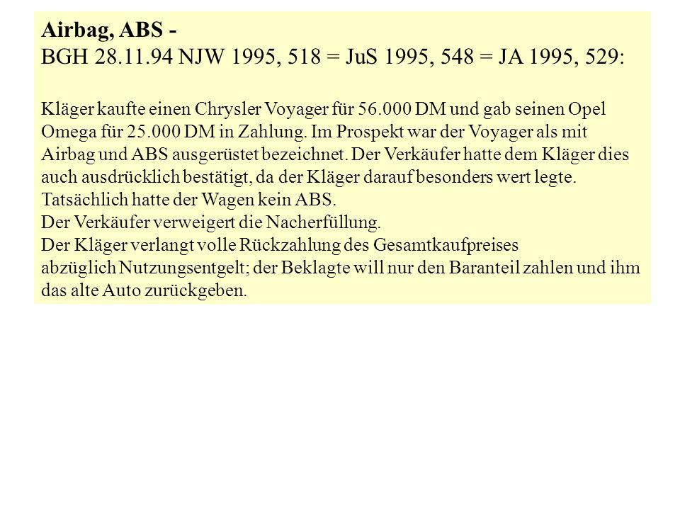 Airbag, ABS - BGH 28.11.94 NJW 1995, 518 = JuS 1995, 548 = JA 1995, 529: Kläger kaufte einen Chrysler Voyager für 56.000 DM und gab seinen Opel Omega