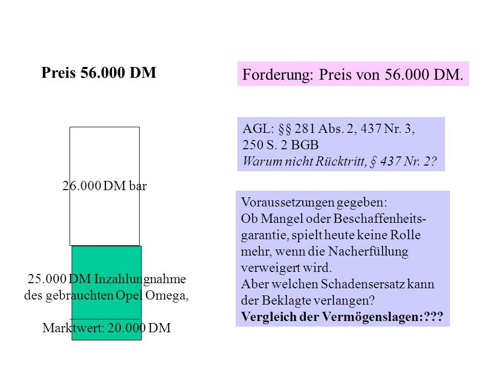 Preis 56.000 DM 25.000 DM Inzahlungnahme des gebrauchten Opel Omega, Marktwert: 20.000 DM 26.000 DM bar AGL: §§ 281 Abs. 2, 437 Nr. 3, 250 S. 2 BGB Wa