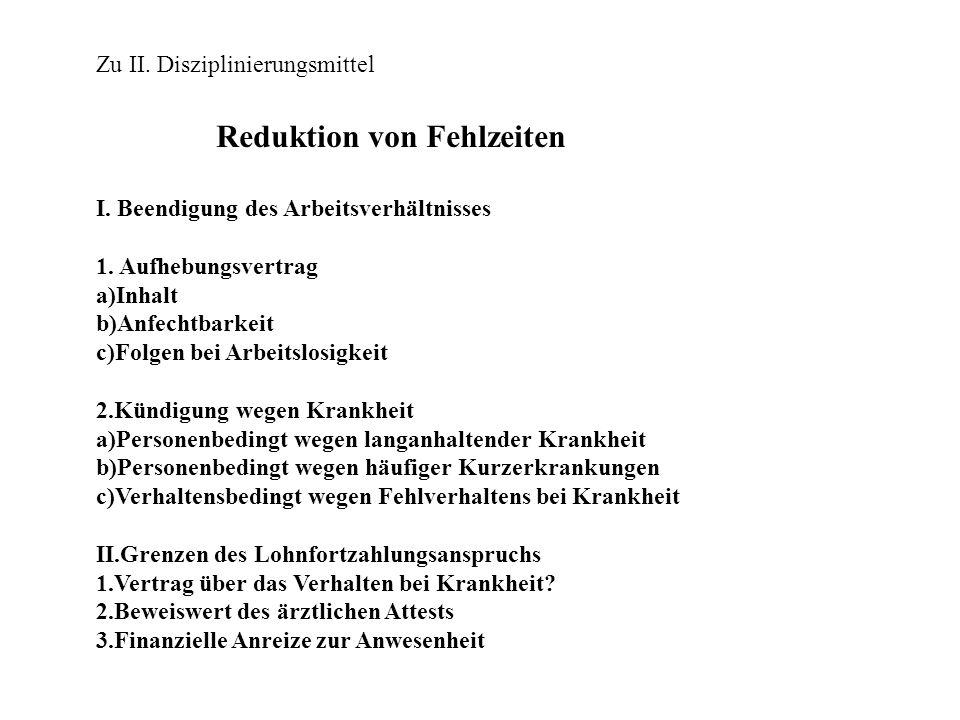 Zu II. Disziplinierungsmittel Reduktion von Fehlzeiten I. Beendigung des Arbeitsverhältnisses 1. Aufhebungsvertrag a)Inhalt b)Anfechtbarkeit c)Folgen
