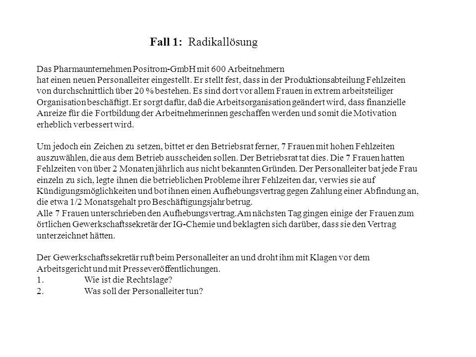 Fall 1: Radikallösung Das Pharmaunternehmen Positrom-GmbH mit 600 Arbeitnehmern hat einen neuen Personalleiter eingestellt. Er stellt fest, dass in de