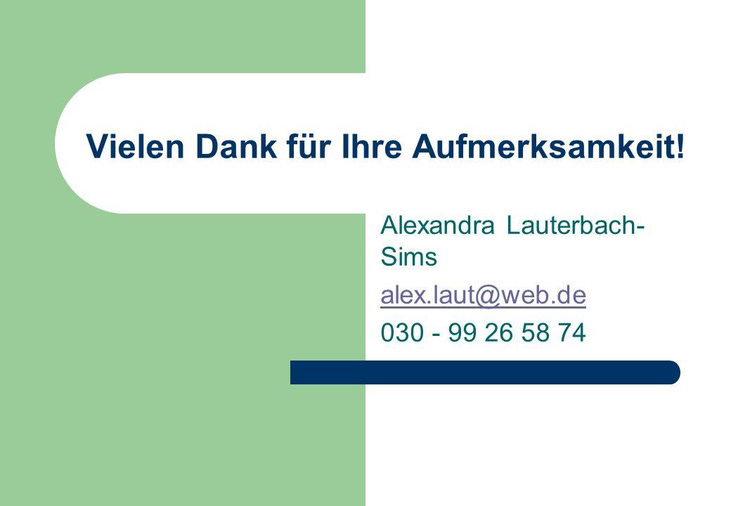 Vielen Dank für Ihre Aufmerksamkeit! Alexandra Lauterbach- Sims alex.laut@web.de 030 - 99 26 58 74