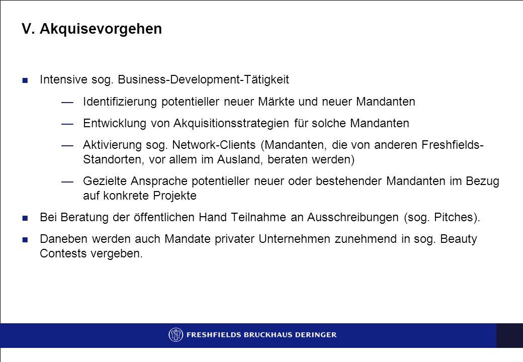 V. Akquisevorgehen Intensive sog. Business-Development-Tätigkeit Identifizierung potentieller neuer Märkte und neuer Mandanten Entwicklung von Akquisi