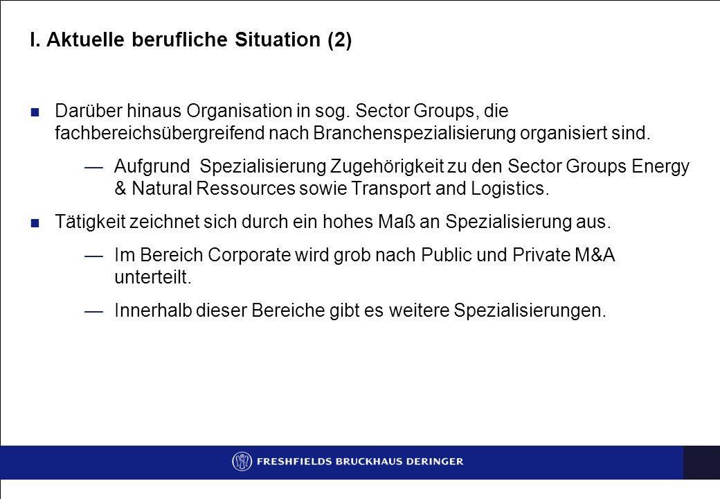 I. Aktuelle berufliche Situation (2) Darüber hinaus Organisation in sog. Sector Groups, die fachbereichsübergreifend nach Branchenspezialisierung orga
