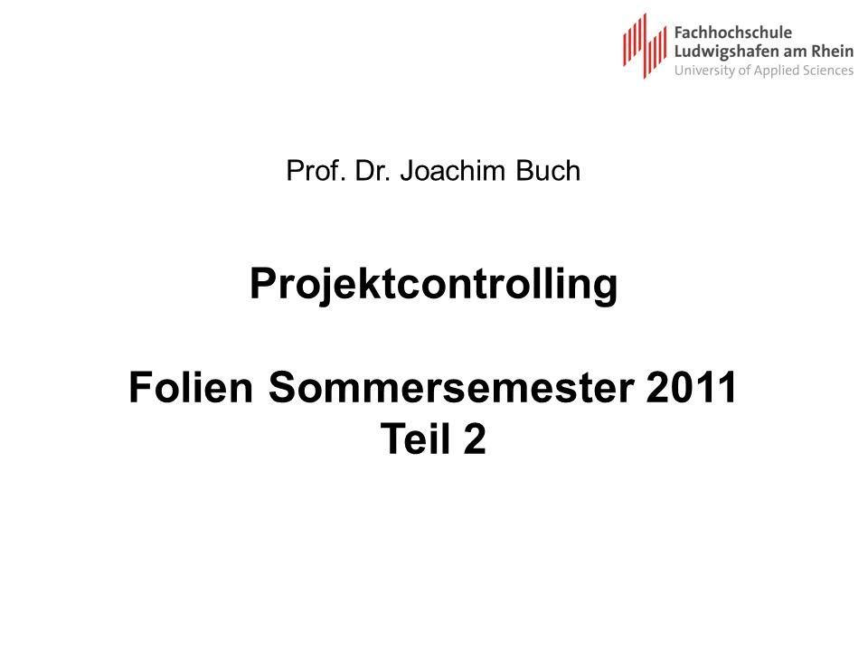 Projektcontrolling Folien Sommersemester 2011 Teil 2 Prof. Dr. Joachim Buch