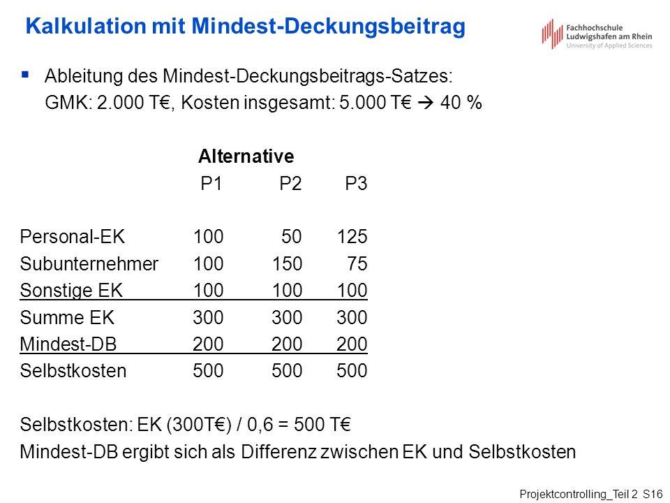 Projektcontrolling_Teil 2 S16 Kalkulation mit Mindest-Deckungsbeitrag Ableitung des Mindest-Deckungsbeitrags-Satzes: GMK: 2.000 T, Kosten insgesamt: 5