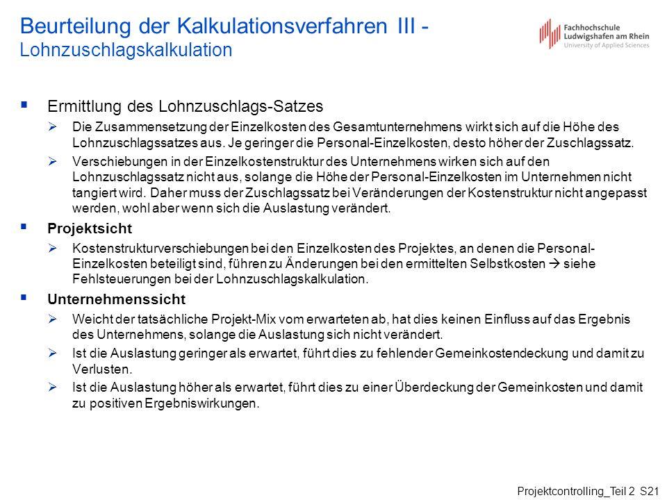 Projektcontrolling_Teil 2 S21 Beurteilung der Kalkulationsverfahren III - Lohnzuschlagskalkulation Ermittlung des Lohnzuschlags-Satzes Die Zusammenset