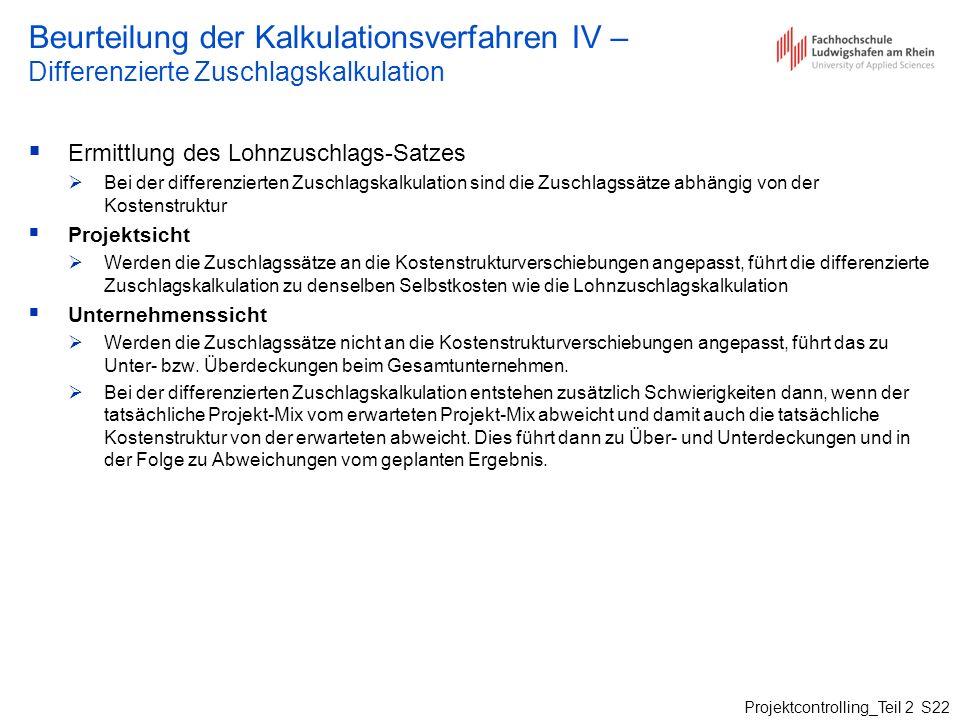 Projektcontrolling_Teil 2 S22 Beurteilung der Kalkulationsverfahren IV – Differenzierte Zuschlagskalkulation Ermittlung des Lohnzuschlags-Satzes Bei d