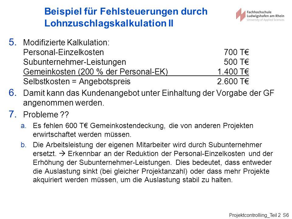 Projektcontrolling_Teil 2 S6 Beispiel für Fehlsteuerungen durch Lohnzuschlagskalkulation II 5. Modifizierte Kalkulation: Personal-Einzelkosten700 T Su