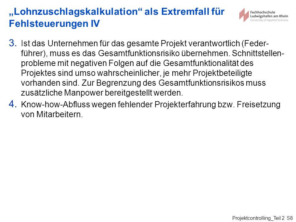 Projektcontrolling_Teil 2 S8 Lohnzuschlagskalkulation als Extremfall für Fehlsteuerungen IV 3. Ist das Unternehmen für das gesamte Projekt verantwortl