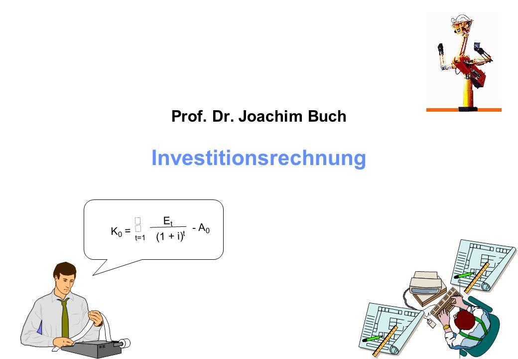 Prof. Dr. Joachim Buch Investitionsrechnung K 0 = t=1 E t (1 + i) t - A 0