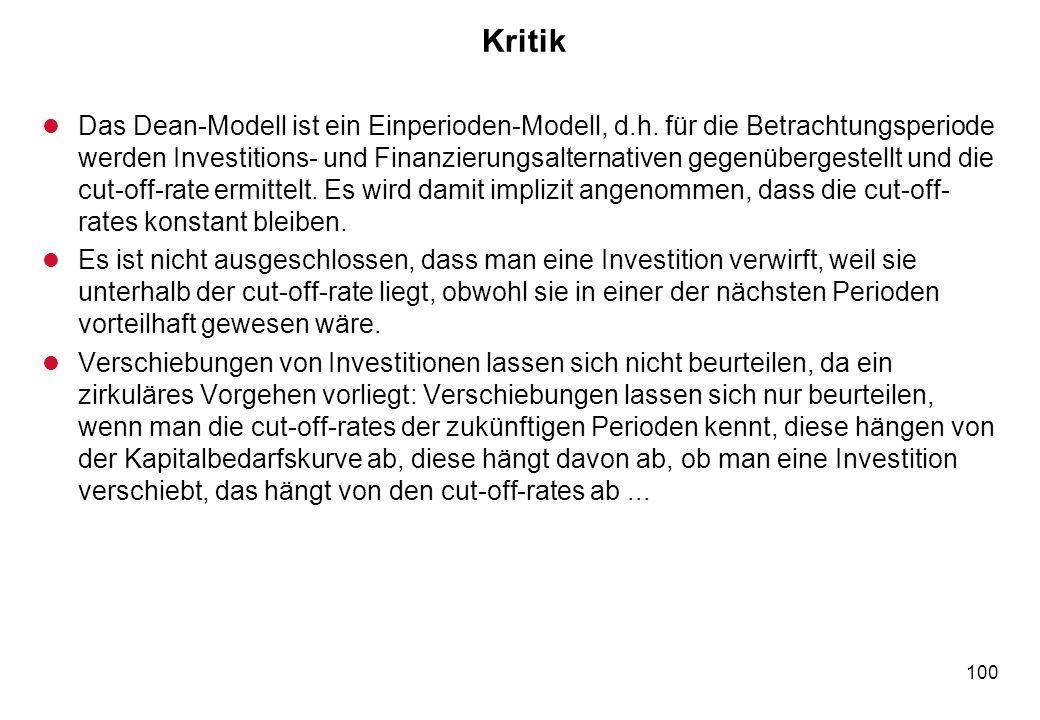 100 Kritik l Das Dean-Modell ist ein Einperioden-Modell, d.h. für die Betrachtungsperiode werden Investitions- und Finanzierungsalternativen gegenüber