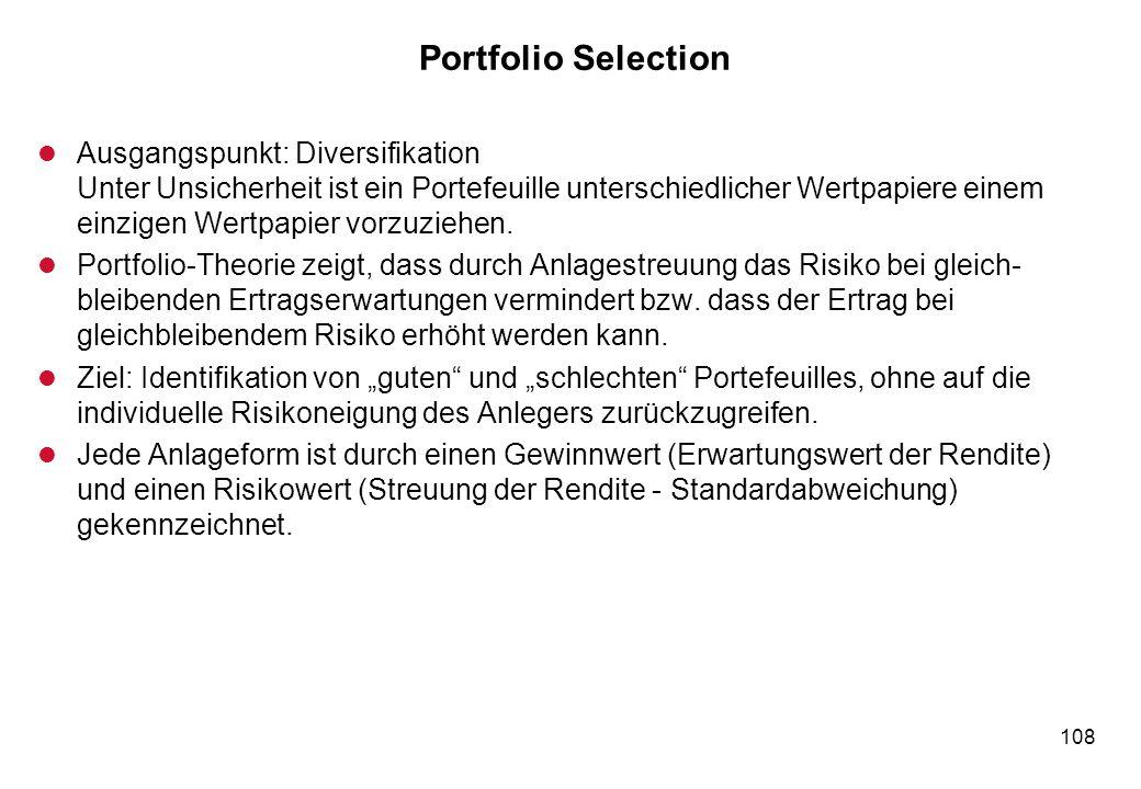 108 Portfolio Selection l Ausgangspunkt: Diversifikation Unter Unsicherheit ist ein Portefeuille unterschiedlicher Wertpapiere einem einzigen Wertpapi