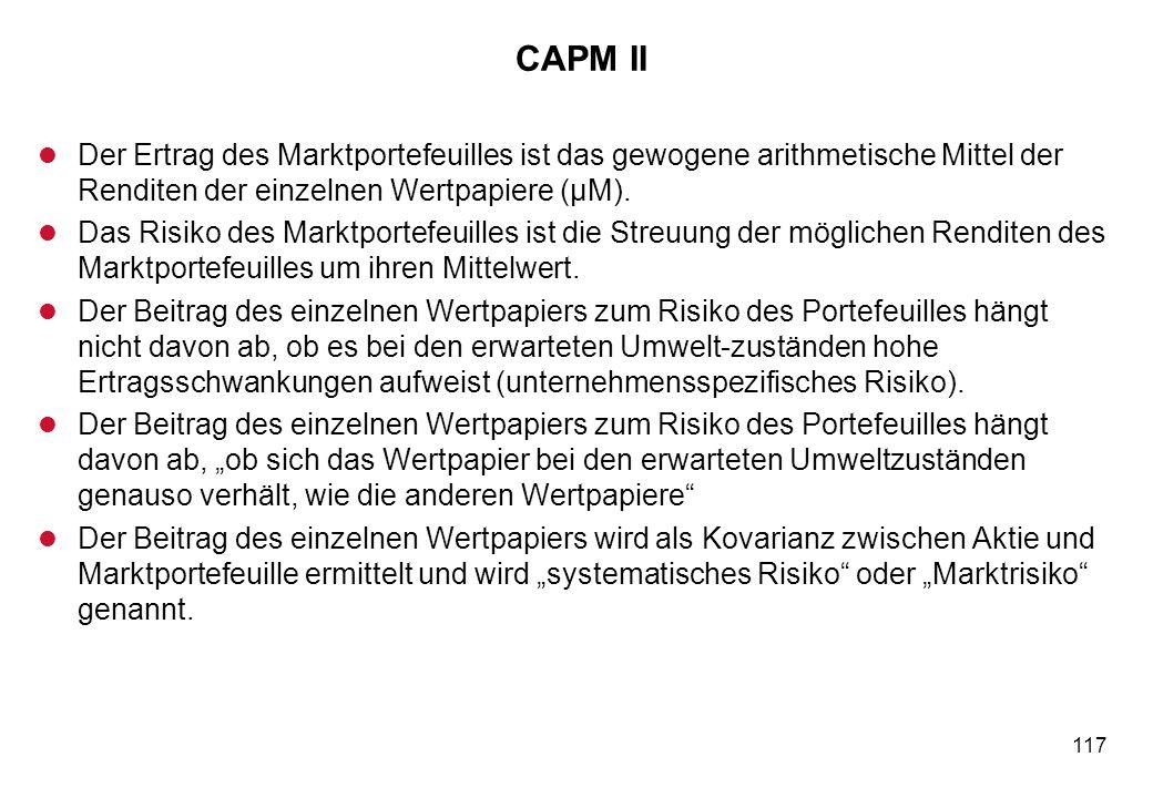 117 CAPM II l Der Ertrag des Marktportefeuilles ist das gewogene arithmetische Mittel der Renditen der einzelnen Wertpapiere (μM). l Das Risiko des Ma