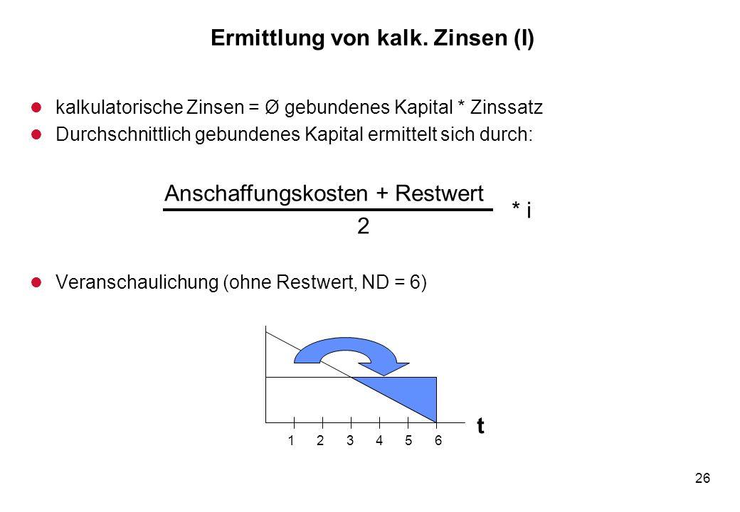 26 Ermittlung von kalk. Zinsen (I) l kalkulatorische Zinsen = Ø gebundenes Kapital * Zinssatz l Durchschnittlich gebundenes Kapital ermittelt sich dur