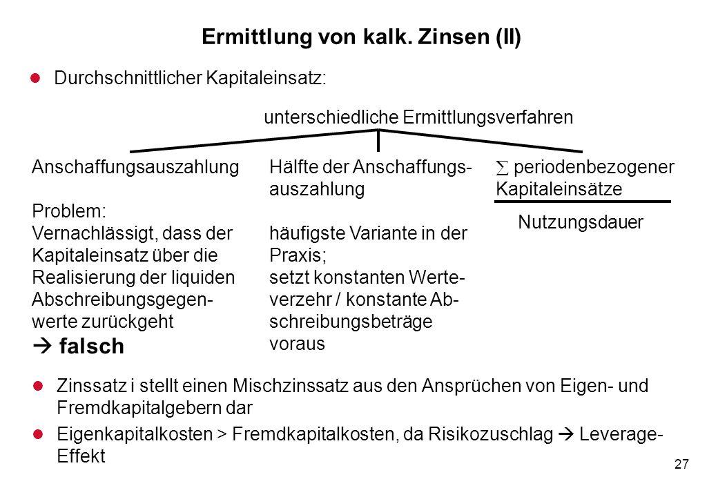 27 Ermittlung von kalk. Zinsen (II) l Durchschnittlicher Kapitaleinsatz: unterschiedliche Ermittlungsverfahren Anschaffungsauszahlung Problem: Vernach