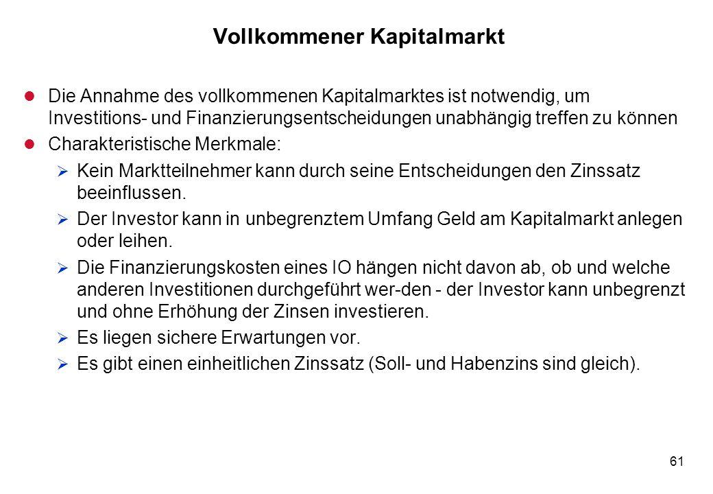 61 Vollkommener Kapitalmarkt l Die Annahme des vollkommenen Kapitalmarktes ist notwendig, um Investitions- und Finanzierungsentscheidungen unabhängig