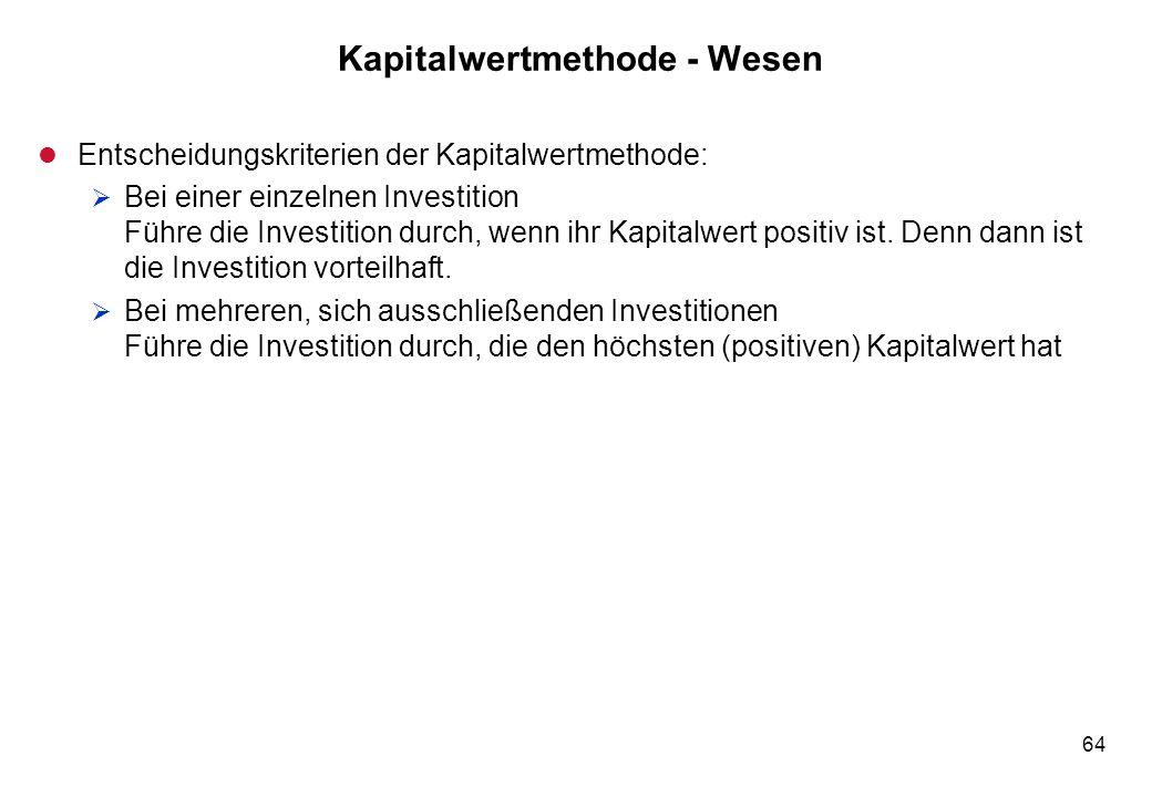 64 Kapitalwertmethode - Wesen l Entscheidungskriterien der Kapitalwertmethode: Bei einer einzelnen Investition Führe die Investition durch, wenn ihr K