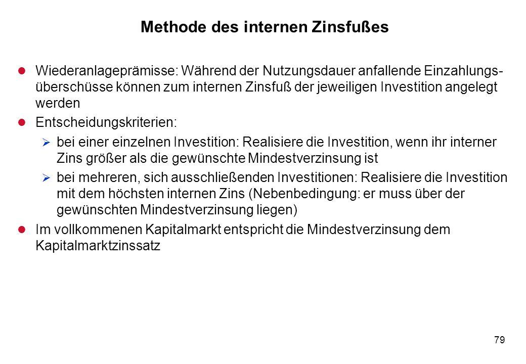 79 Methode des internen Zinsfußes l Wiederanlageprämisse: Während der Nutzungsdauer anfallende Einzahlungs- überschüsse können zum internen Zinsfuß de