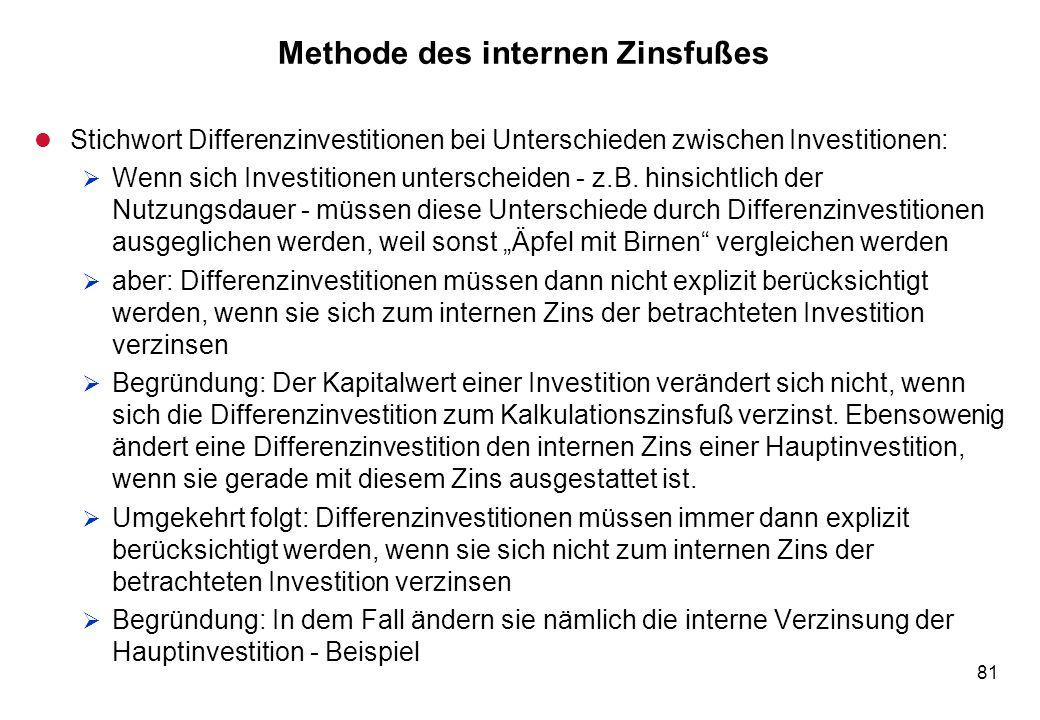81 Methode des internen Zinsfußes l Stichwort Differenzinvestitionen bei Unterschieden zwischen Investitionen: Wenn sich Investitionen unterscheiden -